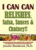 I CAN CAN RELISHES, Salsa, Sauces & Chutney!! How to make relishes, salsa, sauces, and chutney with quick, easy heirloom recipes from around the world ... or sell