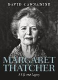 Margaret Thatcher : a life and legacy