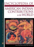 Encyclopedia of American Indian Contributions to the World: 15,000 Years of Inventions and Innovations (Facts on File Library of American History)