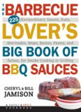 The barbecue lover's big book of BBQ sauces : 225 extraordinary sauces, rubs, marinades, mops, bastes, pastes, and salsas, for smoke-cooking or grilling