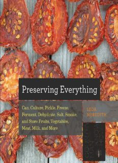 Preserving everything : how to can, culture, pickle, freeze, ferment, dehydrate, salt, smoke, and store fruits, vegetables, meat, milk, and more