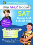 My Max Score SAT Biology E/M Subject Test: Maximize Your Score in Less Time