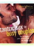 Tantric Sex for Busy Couples: How to Deepen Your Passion in Just Ten Minutes a Day (Positively