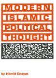 Modern Islamic Political Thought: The Response of the Shī'ī and Sunnī Muslims to the Twentieth Century