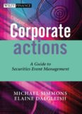 Corporate Actions: A Guide to Securities Event Management (The Wiley Finance Series)