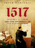 1517 : Martin Luther and the invention of the reformation