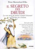 Il segreto dei druidi. La vera storia dei potenti sciamani itineranti nell'Europa pre-cristiana