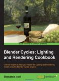 Blender Cycles: Lighting and Rendering Cookbook: Over 50 recipes to help you master the Lighting and Rendering model using the Blender Cycles engine