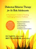 Dialectical Behavior Therapy for At-Risk Adolescents. A Practitioner's Guide to Treating