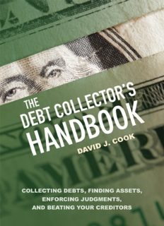 The Debt Collector's Handbook : Collecting Debts, Finding Assets, Enforcing Judgments, and Beating Your Creditors