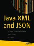 Java XML and JSON: Document Processing for Java SE