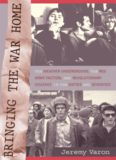 Bringing the War Home: The Weather Underground, the Red Army Faction, and Revolutionary Violence