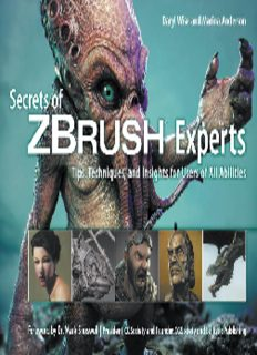 Secrets of Zbrush Experts: Tips, Techniques, and Insights for Users of All Abilities
