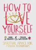 How to love yourself (and sometimes other people) : spiritual advice for modern relationships