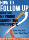 How to Follow Up With Your Network Marketing Prospects  Turn Not Now Into Right Now! Keith Schreiter 108p 1892366428
