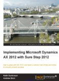 Implementing Microsoft Dynamics AX 2012 with Sure Step 2012: Get to grips with AX 2012 and learn