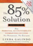 The 85% Solution. How Personal Accountability Guarantees Success — No Nonsense, No Excuses
