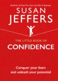 The Little Book of Confidence: Conquer Your Fears And Unleash Your Potential