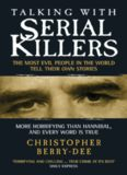 Talking with Serial Killers. The Most Evil People in the World Tell Their Own Stories