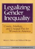 Legalizing Gender Inequality: Courts, Markets and Unequal Pay for Women in America (Structural