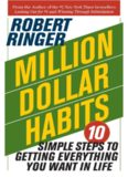 Million dollar habits : 10 simple steps to getting everything you want in life