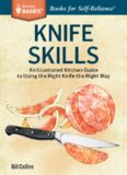Knife Skills: An Illustrated Kitchen Guide to Using the Right Knife the Right Way. A Storey Basics