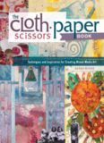 The Cloth Paper Scissors Book  Techniques and Inspiration for Creating Mixed-Media Art