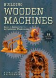 Building wooden machines : gears & gadgets for the adventurous woodworker