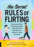 The Secret Rules of Flirting: The Illustrated Guide to Reading Body Language, Getting Noticed, and Attracting the Love You Deserve–Online and In Person