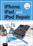 The Unauthorized Guide to iPhone, iPad, and iPod Repair: A DIY Guide to Extending the Life of Your