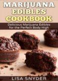 Marijuana Edibles Cookbook: Delicious Marijuana Edibles for the Perfect Body High