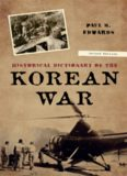 Historical Dictionary of the Korean War, 2nd Edition (Historical Dictionaries of War, Revolution, and Civil Unrest, Volume 41)