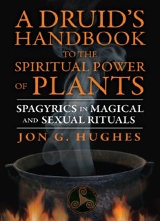 A Druid's Handbook to the Spiritual Power of Plants: Spagyrics in Magical and Sexual Rituals Jon G. Hughes