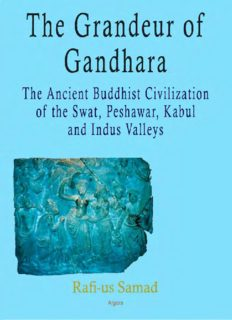 The Grandeur of Gandhara : the Ancient Buddhist Civilization of the Swat, Peshawar, Kabul and Indus Valleys.