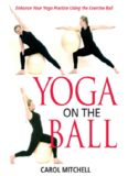 Yoga on the Ball (Enhance Your Yoga Practice Using the Exercise Ball)