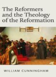 Reformers and the Theology of the Reformation