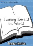 Turning Toward the World: The Pivotal Years (The Journals of Thomas Merton, Volume 4: 1960-1963)