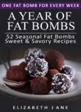Ketogenic Diet: A Year of Keto Fat Bombs: 52 Seasonal Recipes Ketogenic Cookbook (Sweet & Savory Recipes)