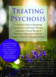 Treating psychosis : a clinician's guide to integrating acceptance & commitment therapy, compassion-focused therapy & mindfulness approaches within the cognitive behavioral therapy tradition