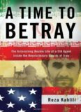 A Time to Betray: The Astonishing Double Life of a CIA Agent Inside the Revolutionary Guards