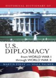 Historical Dictionary of U.S. Diplomacy from World War I through World War II (Historical Dictionaries of Diplomacy and Foreign Realtions)