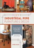 DIY industrial pipe furniture & decor: creative projects for every room of your home