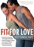 Fit for Love: Hip and Core Exercises for Strength and Flexibility, Intimate Massages to Prepare Your Lover for Pleasure, and Over 20 Positions for Passionate, Sensual Sex