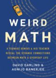 Weird Math: A Teenage Genius and His Teacher Reveal the Strange Connections Between Math