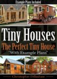 Tiny Houses: The Perfect Tiny House, With Tiny House Example Plans