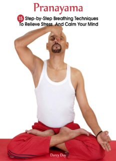 Pranayama: 15 Step-by-Step Breathing Techniques To Relieve Stress And Calm Your Mind : (Pranayama And Breathwork, Breathing Practices, Body-Mind Management) (Pranayama, Breathing Pranayama)