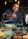 Emeril's Cooking with Power: 100 Delicious Recipes Starring Your Slow Cooker, Multi Cooker