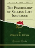 The Psychology of Selling Life Insurance - Forgotten Books