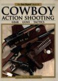The Gun Digest Book of Cowboy Action Shooting: Guns Gear Tactics