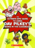 The Ultimate Epic Guide to Using Dav Pilkey's Books in the Classroom